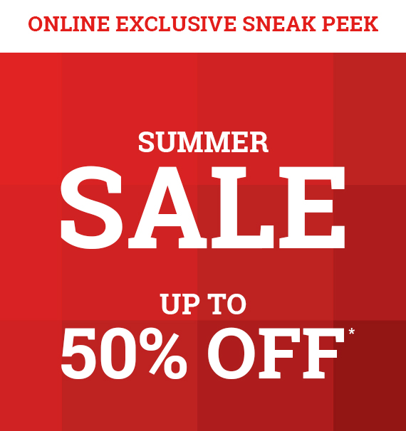 Summer Sale Sneak Peek - Up to 50% Off*