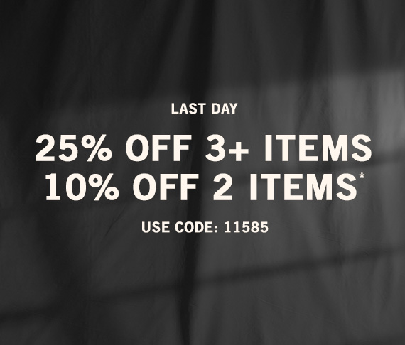 Get 10% Off Two Items, 25% Off Three or more Items* Use Code: 11585
