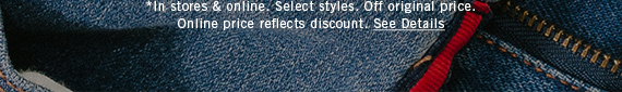 *In stores & online. Select styles. Off original price. Online price reflects discount. See Details