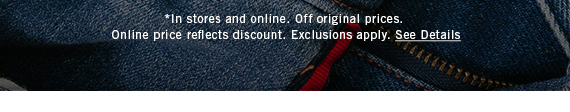 *In stores and online. Off original prices. Online price reflects discount. Exclusions apply. See Details