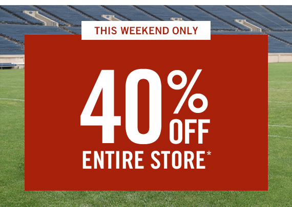 40% Off Entire Store*