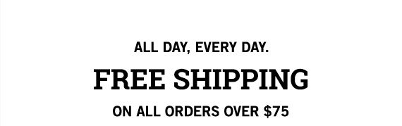 all day, every day // free shipping on orders over $75