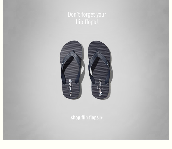 don't forget your flip flops! - shop flip flops