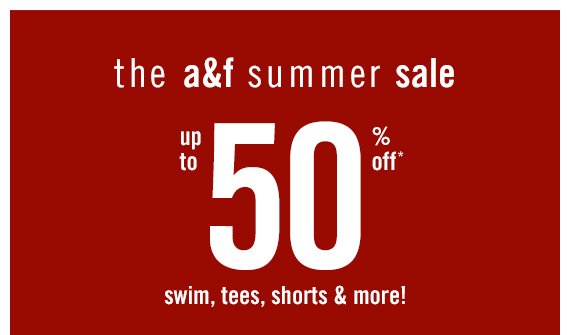 the a&f summer sale - up to 50% off