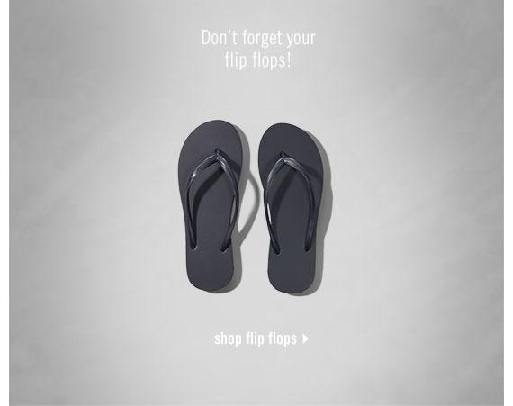 don't forget your flip flops! - shop flip flops
