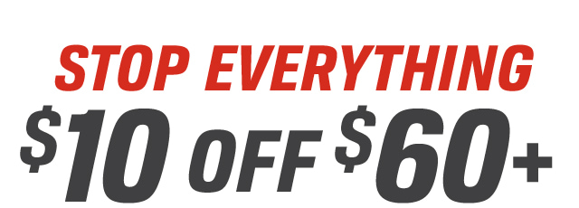 STOP EVERYTHING $10 OFF $60+