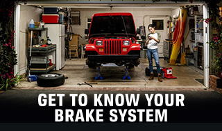GET TO KNOW YOUR BRAKE SYSTEM