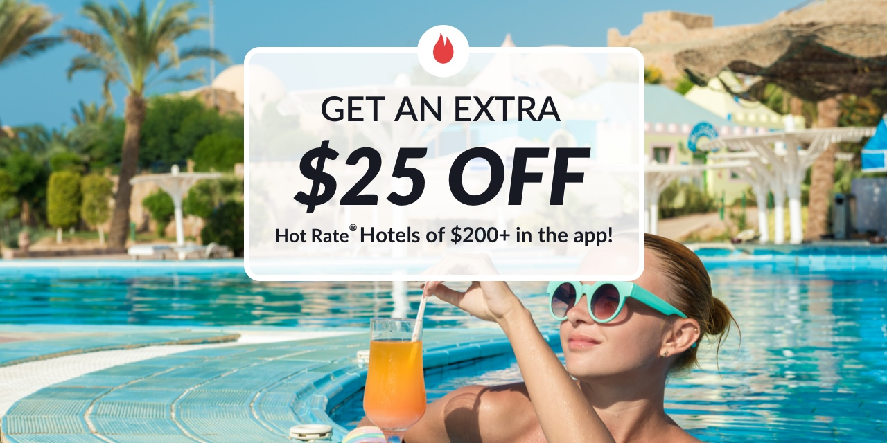 Get an extra $25 off Hot Rate® Hotels of $200+in the app!