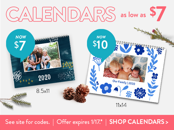 Calendars as low as $7 | 8.5x11 Calendar Now $7 | 11x14 Calendars Now $10 | See site for codes. | Offer expires 1/17.* | Shop Calendars