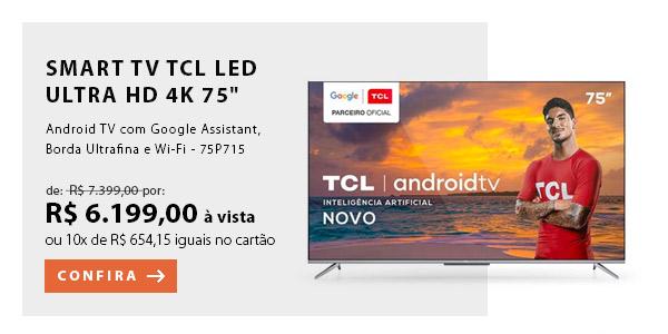 "BANNER 3 - ""Smart TV TCL LED Ultra HD 4K 75"""" Android TV com Google Assistant, Borda Ultrafina e Wi-Fi - 75P715"