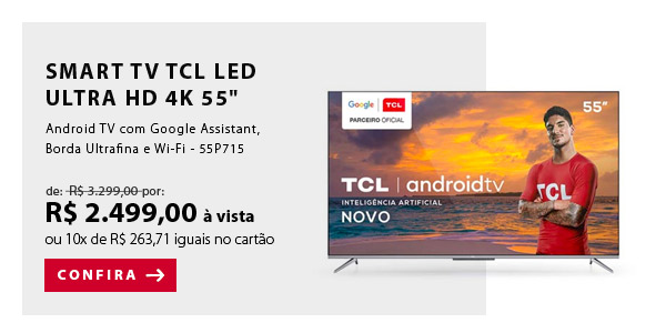 "BANNER 1 - ""Smart TV TCL LED Ultra HD 4K 55"""" Android TV com Google Assistant, Borda Ultrafina e Wi-Fi - 55P715"