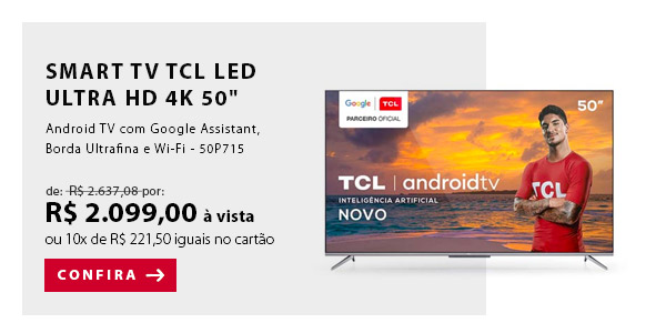 "BANNER 2 - ""Smart TV TCL LED Ultra HD 4K 50"""" Android TV com Google Assistant, Bordas Ultrafinas e Wi-Fi - 50P715"