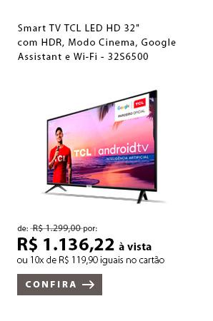 "PRODUTO 5 - Smart TV TCL LED HD 32"" com HDR, Modo Cinema, Google Assistant e Wi-Fi - 32S6500"