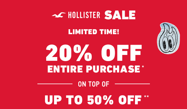 20% OFF ENTIRE PURCHASE STACKS ON TOP OF HOLLISTER SALE UP TO 50% OFF SELECT STYLES