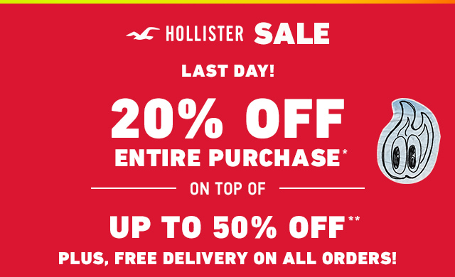 20% OFF ENTIRE PURCHASE STACKS ON TOP OF HOLLISTER SALE UP TO 50% OFF SELECT STYLES + FREE DELIVERY ON ALL ORDERS