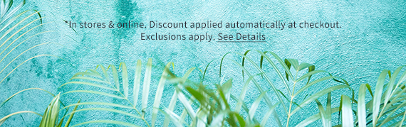 *In stores & online. Discount applied automatically at checkout. Exclusions apply. See Details