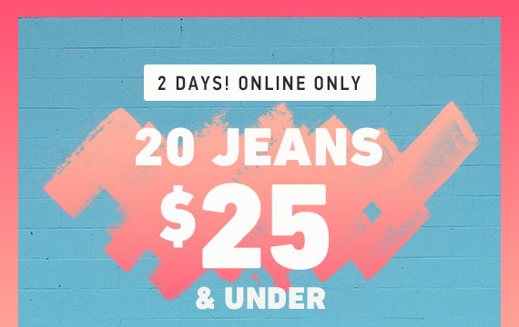 20 JEANS FOR $25 & UNDER