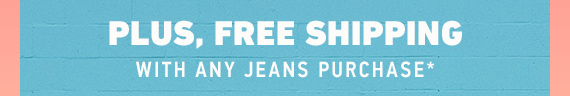 FREE SHIPPING WITH JEANS PURCHASE