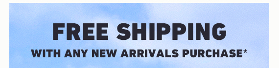 FREE SHIPPING WITH NEW ARRIVALS PURCHASE*