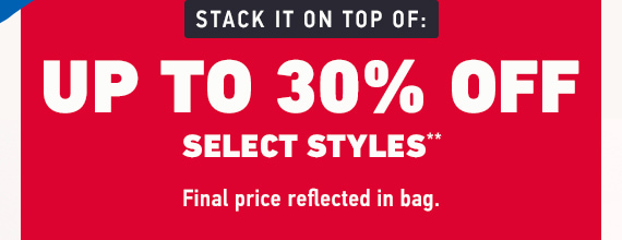 UP TO 30% OFF SELECT STYLES