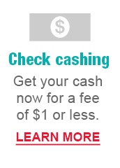 Check cashing | Get your case now for a fee of $1 or less. LEARN MORE