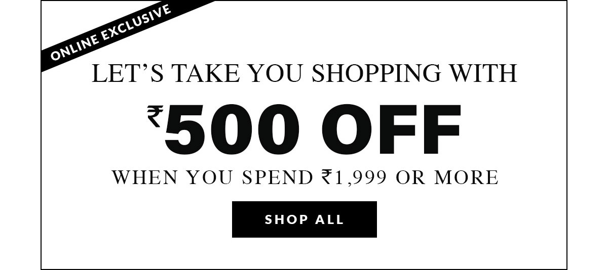 ₹500 OFF WHEN YOU SPEND ₹1,999 OR MORE