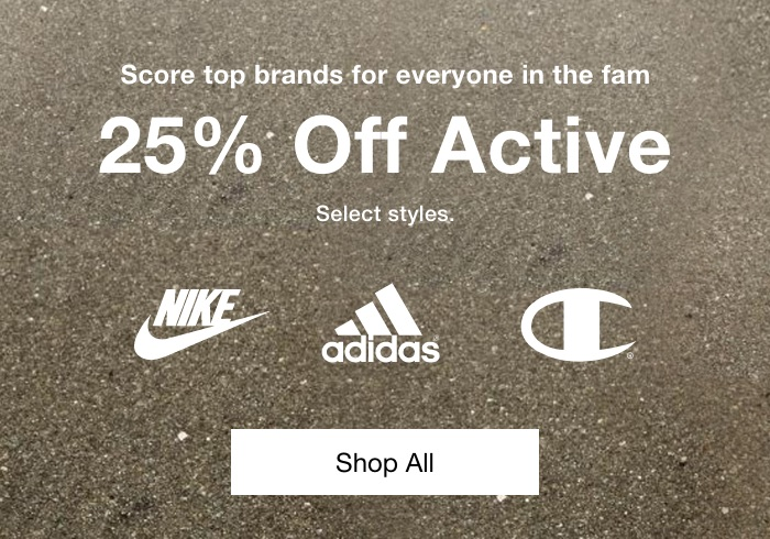 Score top brands for everyone in the fam. 25% Off Active. Shop All.