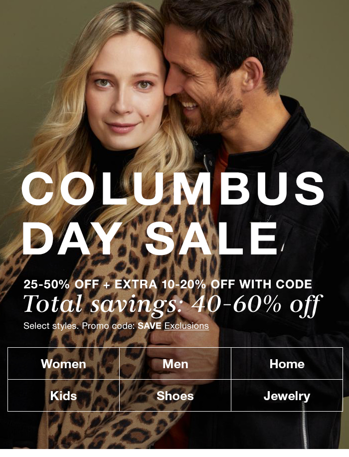 Columbus Day Sale, 25-50 percent off + Extra 10-20 percent Off With Code, Total savings: 40-60 percent off, Select styles, Promo code: SAVE Exclusions, Women, Men, Home, Kids, Shoes, Jewelry