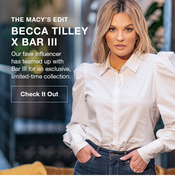 The Macy's Edit, Becca Tilley X Bar III, Our fave influencer has teamed up with Bar III for an exclusive, limited-time collection, Check it Out