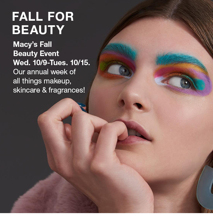 Fall For Beauty, Macy's Fall Beauty Event, Wed. 10/9-Tues, 10/15, Our annual week of all things makeup, skincare and fragrances!