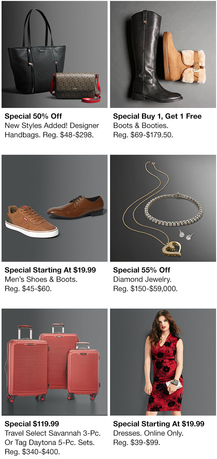 Special 50 percent off, Designer Handbags, Special Buy 1, Get 1 Free, Boots and Booties, Special Starting at $19.99, Special 55 percent off, Special $119.9 Travel Select Savannah, Special Starting at $19.99 Dresses, Special 60 percent off, Women's Coats, Special 50-60 percent off Sweaters and Fleece