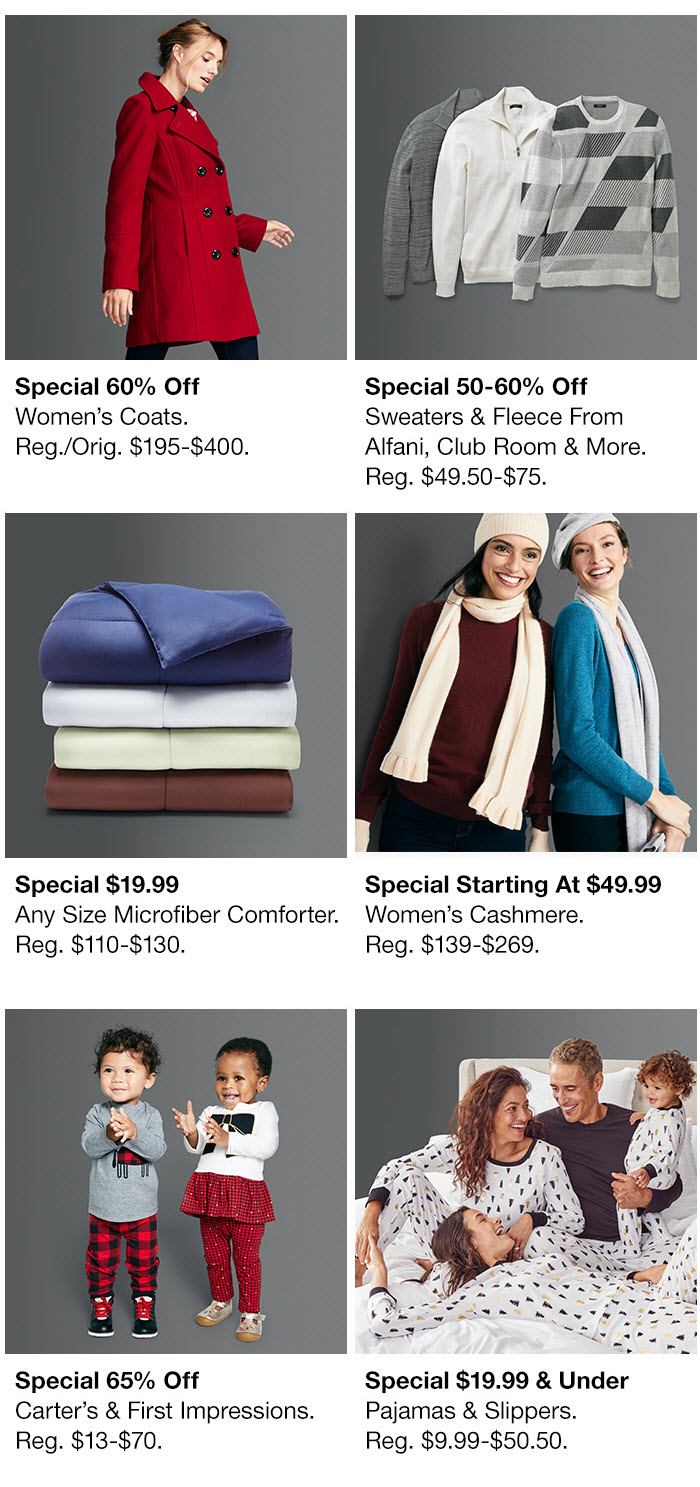 Special $19.99 Any Size Microfiber Comforter, Special Starting at $49.99 Women's Cashmere, Special 65 percent off, Special $19.99 and Under Pajamas Special 65 percent off Holiday Dining, 50 percent off Fragrances, Special 50 percent off Watches, Special $69.99 Instant Pot DU080