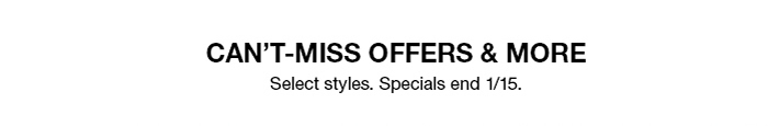 Can't-Miss  Offers and More, Select styles, Specials end 1/15