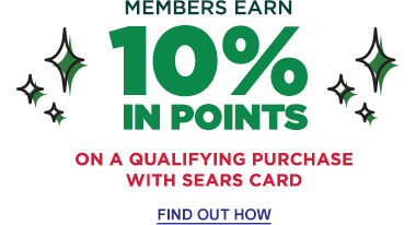 MEMBERS EARN 10% IN POINTS ON A QUALIFYING PURCHASE WITH SEARS CARD | FIND OUT HOW