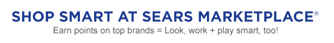 SHOP SMART AT SEARS MARKETPLACE® | Earn points on top brands = Look, work + play smart, too!