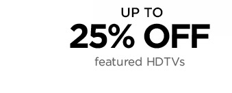 UP TO 25% OFF featured HDTVs