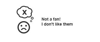 Not a fan! I don't like them