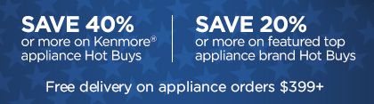 SAVE 40% or more on Kenmore® appliance Hot Buys   |   SAVE 20% or more on featured top appliance brand Hot Buys   |   Free delivery on appliance orders $399+