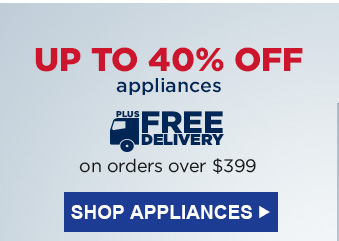 UP TO 40% OFF appliances   |   PLUS FREE DELIVERY on orders over $399   |   SHOP APPLIANCES