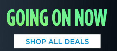 GOING ON NOW | SHOP ALL DEALS
