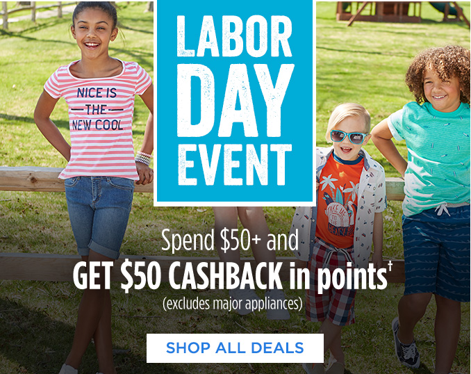 LABOR DAY EVENT | Spend $50+ and GET $50 CASHBACK in points† (excludes major appliances) | SHOP ALL DEALS