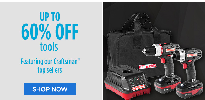 UP TO 60% OFF tools Featuring our Craftsman® top sellers | SHOP NOW