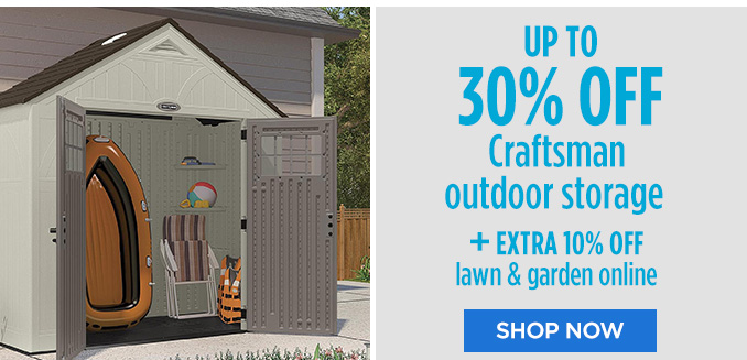 UP TO 30% OFF Craftsman outdoor storage + EXTRA 10% OFF lawn & garden online | SHOP NOW