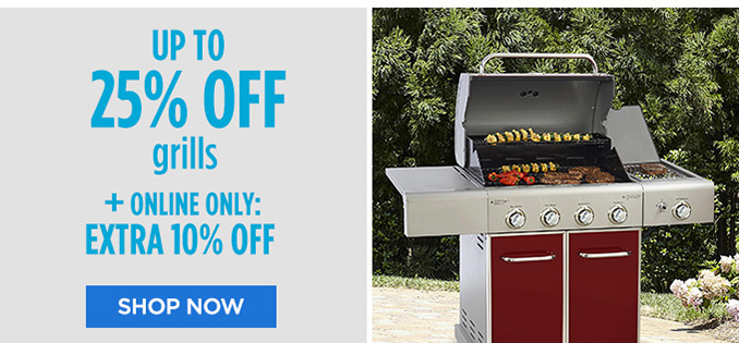 UP TO 25% OFF grills | + ONLINE ONLY: EXTRA 10% OFF | SHOP NOW