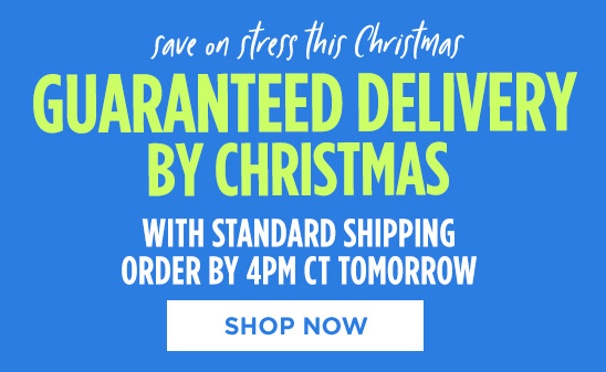 Save on stress this Christmas | GUARANTEED DELIVERY BY CHRISTMAS WITH STANDARD SHIPPING ORDER BY 4PM CT TOMORROW | SHOP NOW