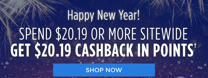 Happy New Year! SPEND $20.19 OR MORE SITEWIDE GET $20.19 CASHBACK IN POINTS† | SHOP NOW