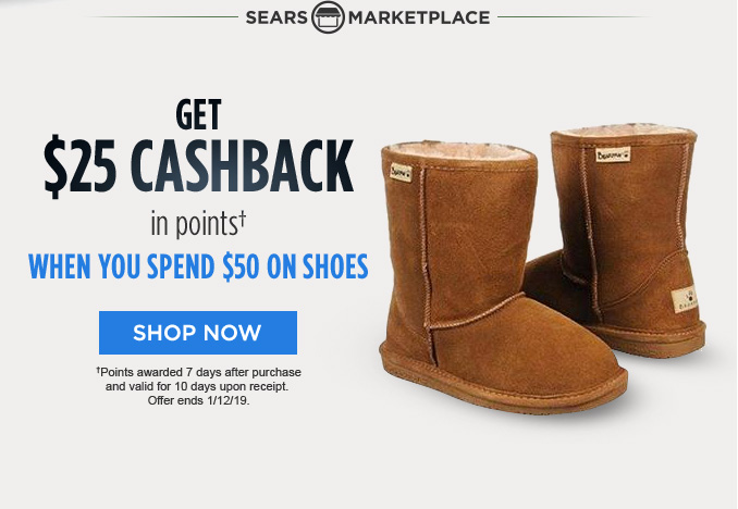 -SEARS MARKETPLACE- GET $25 CASHBACK in points† WHEN YOU SPEND $50 ON SHOES | SHOP NOW | †Points awarded 7 days after purchase and valid for 10 days upon receipt. Offer ends 1/12/19.