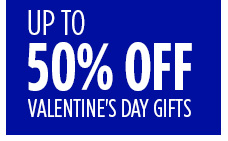 UP TO 50% OFF VALENTINE'S DAY GIFTS
