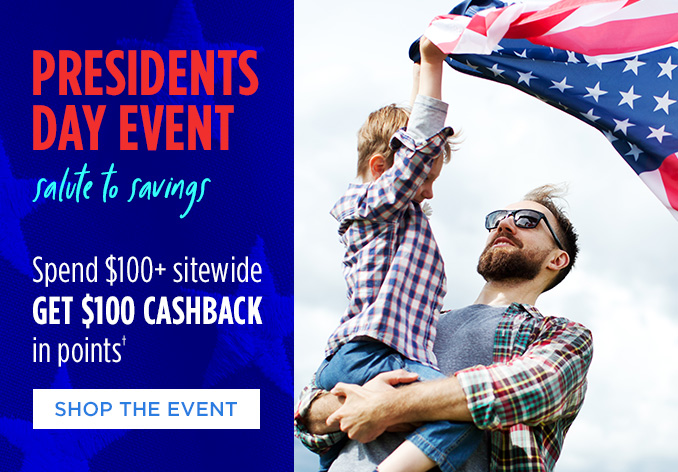 PRESIDENTS DAY EVENT | salute to savings | Spend $100+ sitewide GET $100 CASHBACK in points† | SHOP THE EVENT