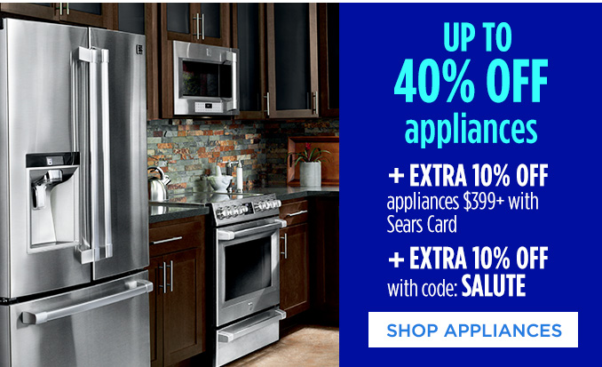 UP TO 40% OFF appliances + EXTRA 10% OFF appliances $399+ with Sears Card + EXTRA 10% OFF with code: SALUTE | SHOP APPLIANCES